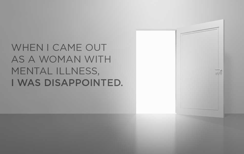 When I came out as a woman with mental illness, I was disappointed. - by Taylor Jones 1