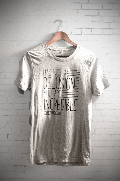 It's Not a Delusion, You Are Incredible Tee