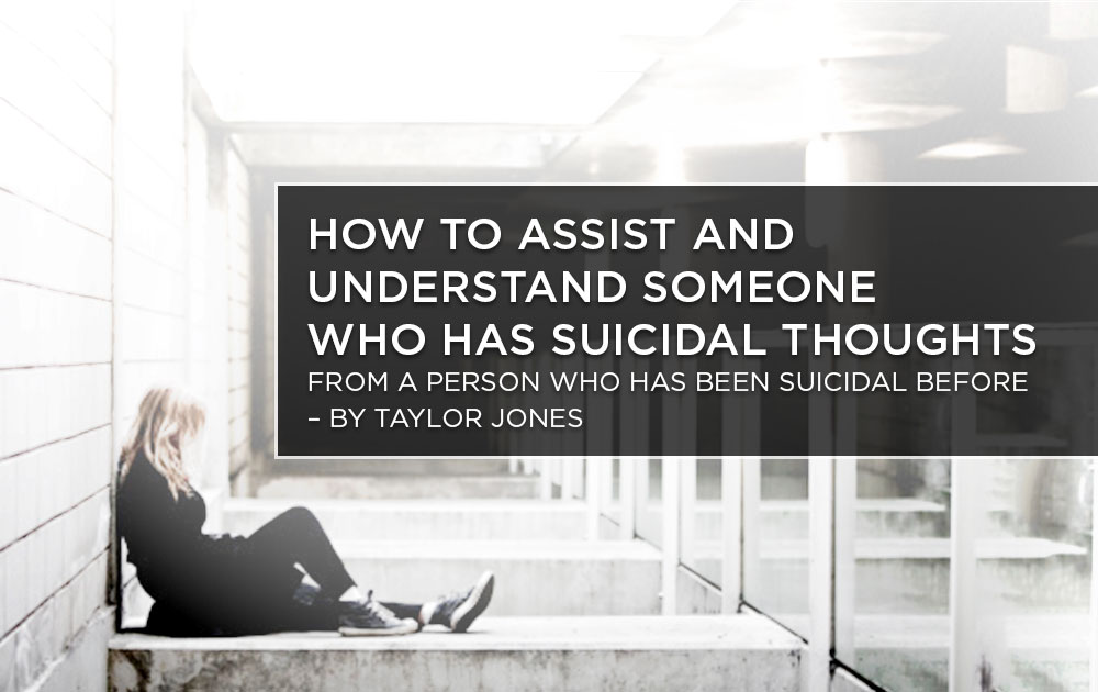 How YOU Can Help A Suicidal Friend - by Taylor Jones 1
