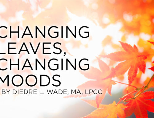 Changing Leaves, Changing Moods – By Diedre L. Wade, MA, LPCC