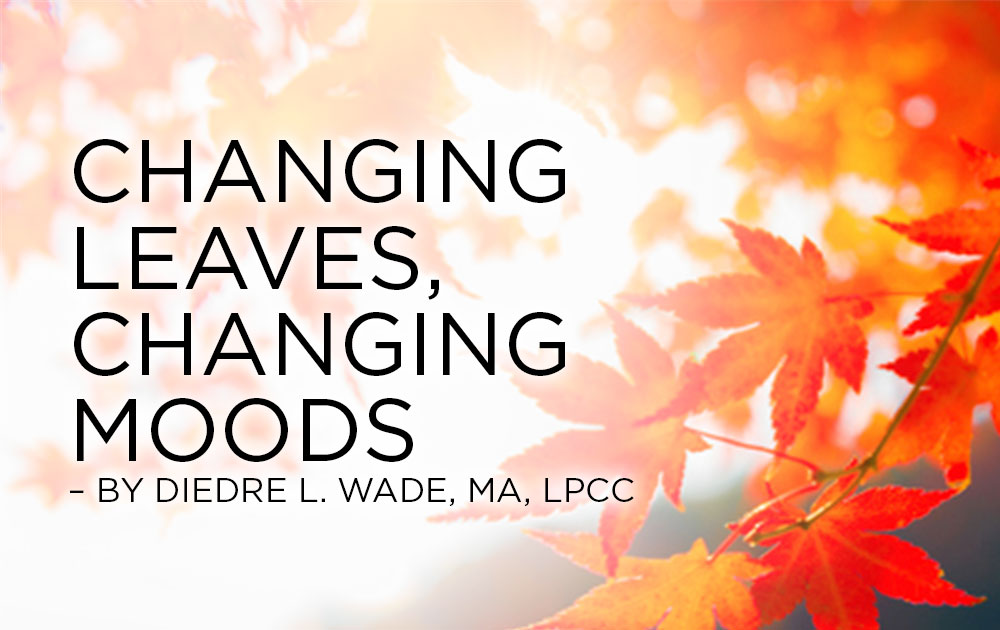 Changing Leaves, Changing Moods – By Diedre L. Wade, MA, LPCC 16