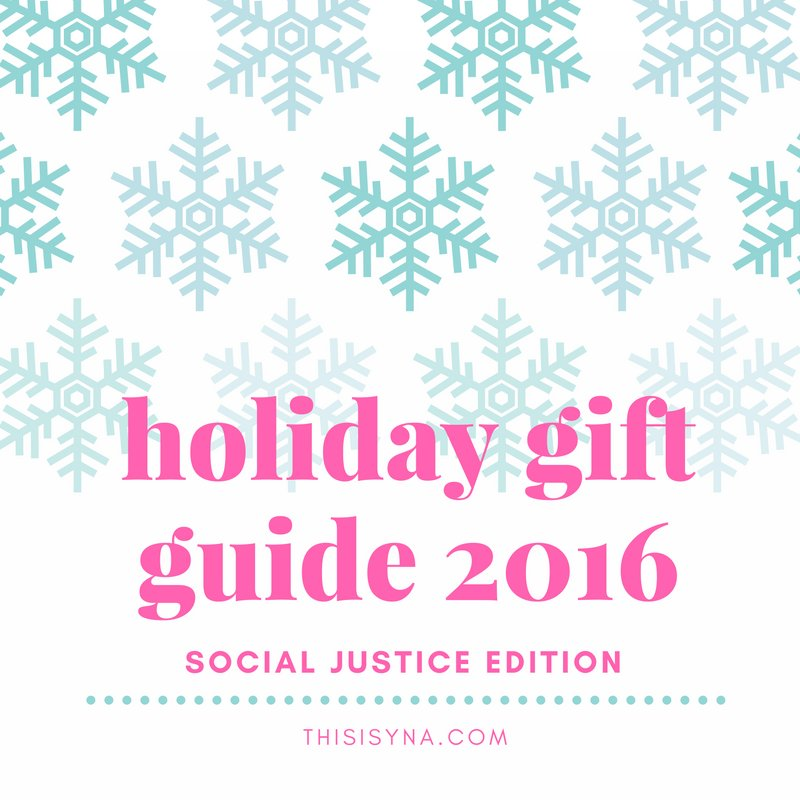 Holiday Gift Guide 2016 | Social Justice Edition - THISISYNA.com 4