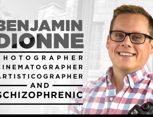 Benjamin Dionne – Photographer, Cinematographer, Artisticographer, & Schizophrenic