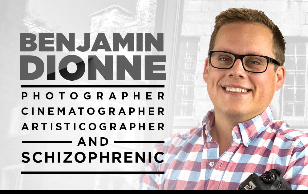 Benjamin dionne - photographer, cinematographer, artisticographer, & schizophrenic 1