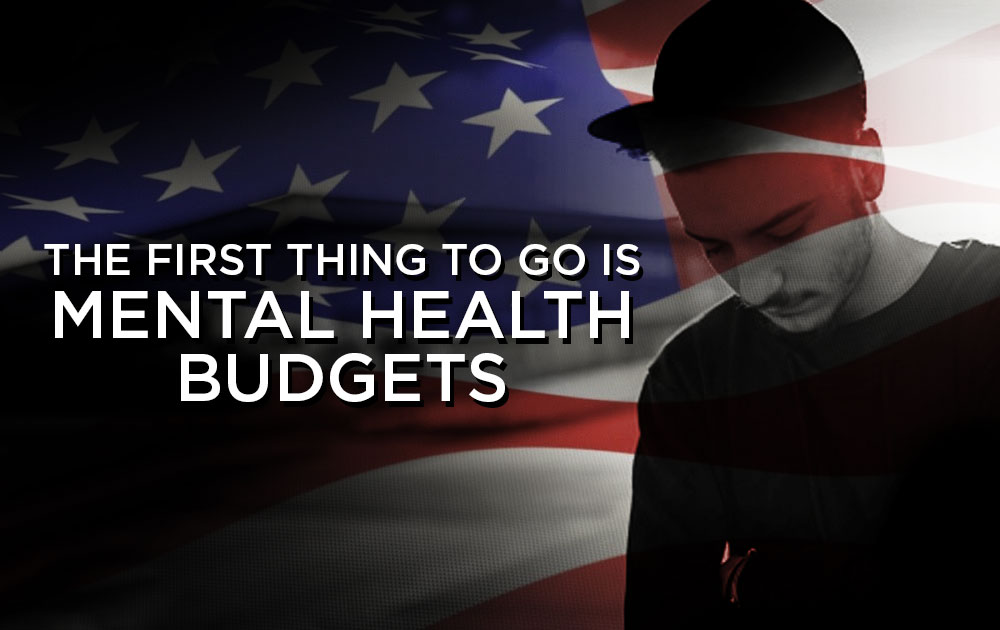 The first thing to go is mental health budgets 209
