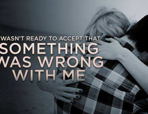 I wasn't ready to accept that something was wrong with me