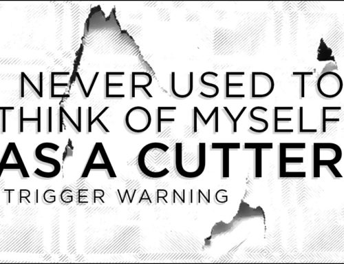 I never used to think of myself as a cutter