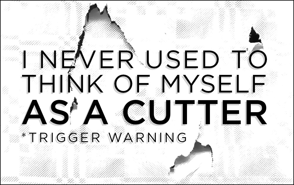 I never used to think of myself as a cutter 197