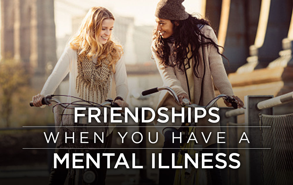 Friendships when you have a mental illness 189