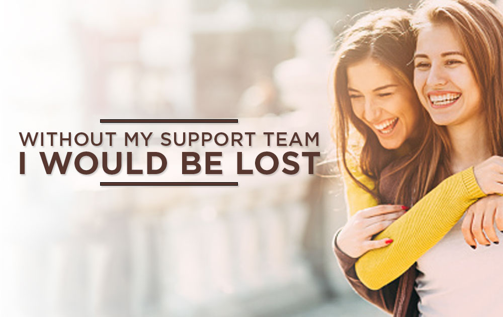 Without my support team, I would be lost 1