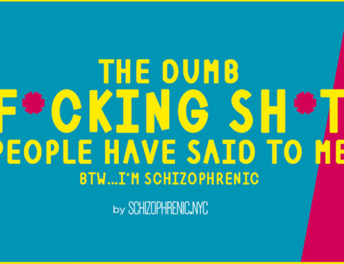 The Dumb F*cking Sh*t People Have said to Me…BTW I'm Schizophrenic