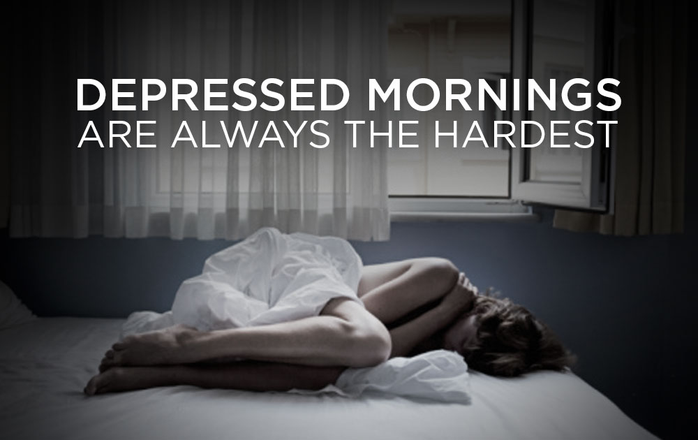 Depressed mornings are always the hardest 1