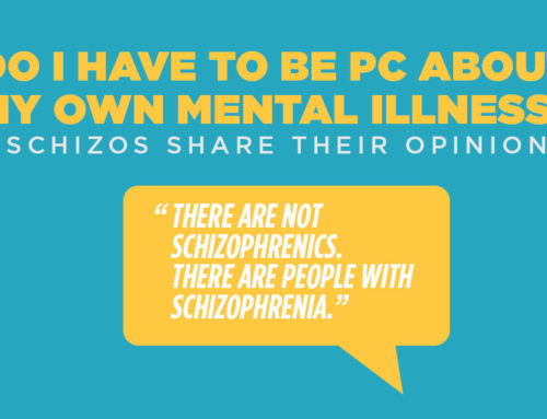 Do I have to be PC about my own mental illness?