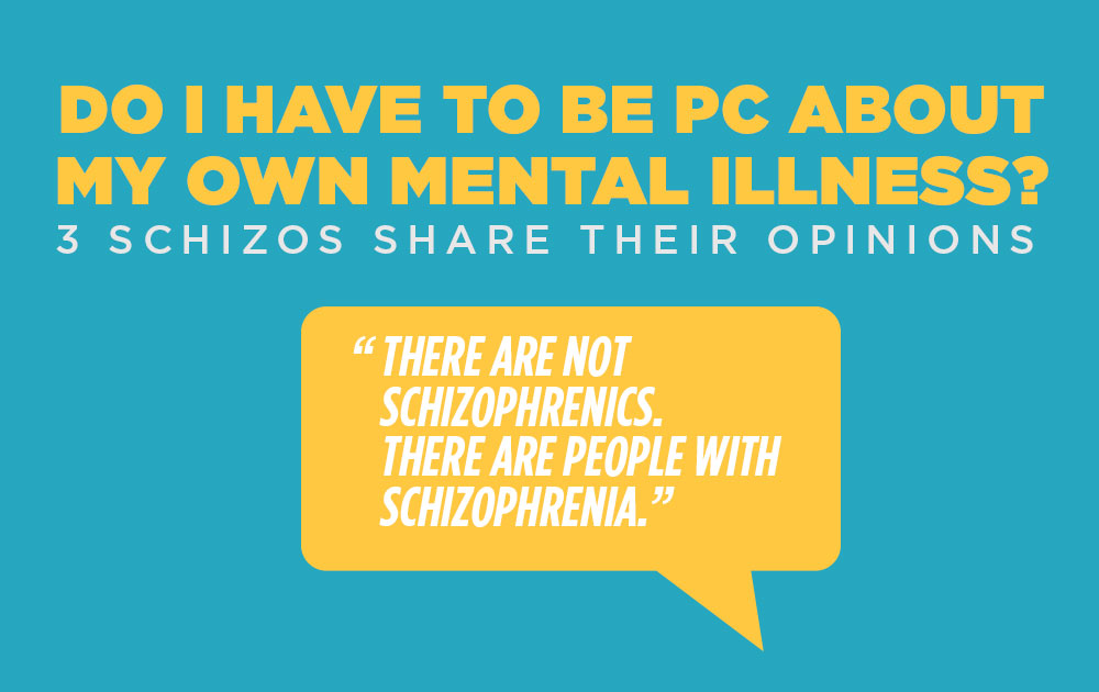 Do I have to be PC about my own mental illness? 1