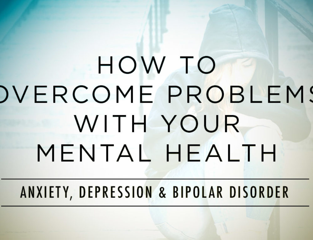 How to Overcome Problems with Your Mental Health