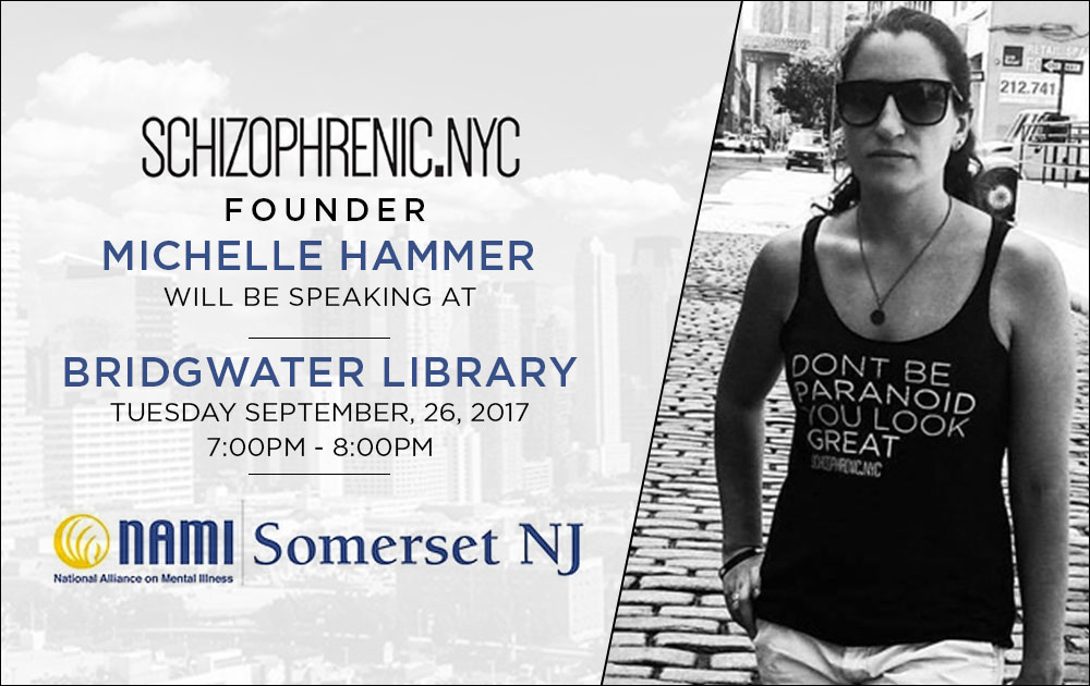 Schizophrenic.NYC Founder, Michelle will be speaking for NAMI Somerset, New Jersey, Sept. 26th 17