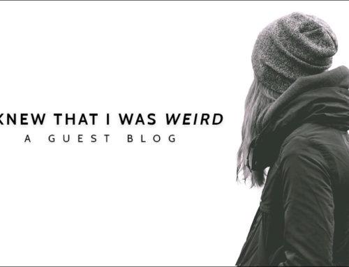 I knew that I was weird – Guest Blog