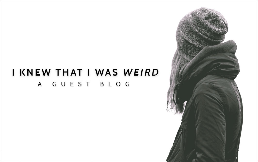 I knew that I was weird - Guest Blog 9