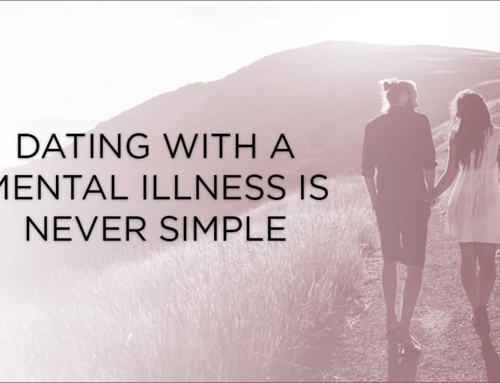Dating With A Mental Illness Is Never Simple