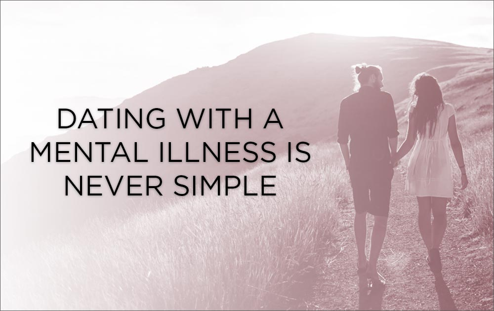 Dating With A Mental Illness Is Never Simple 24