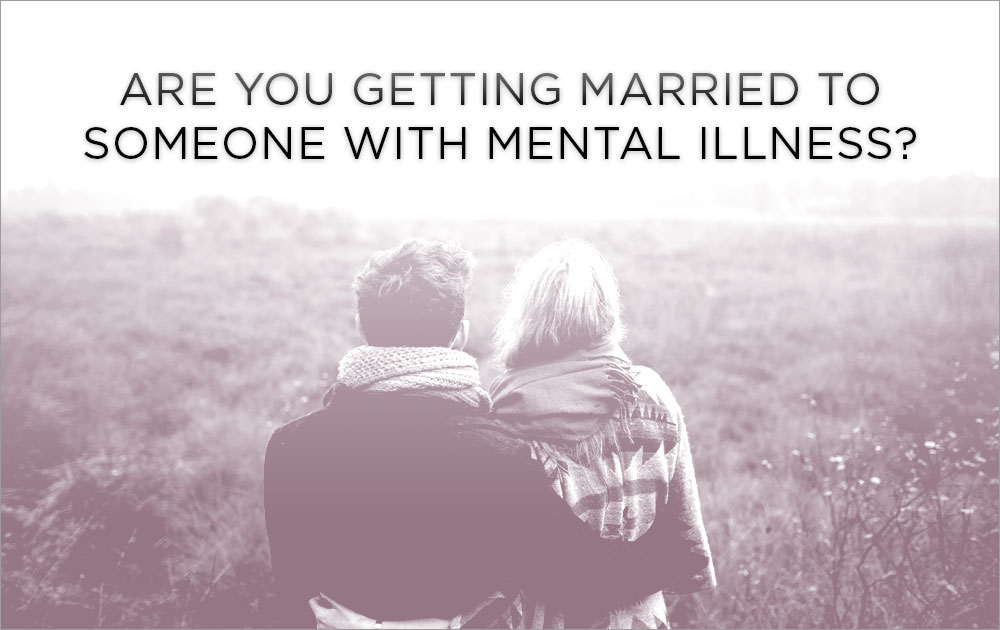 Are you Getting Married to Someone With Mental Illness? 22