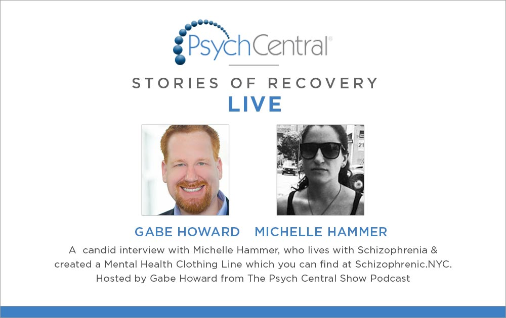 PsychCentral.com and Michelle Hammer interview, PsychCentral.com Stories Of Recovery Video Interview, Schizophrenic.NYC Mental Health Clothing Brand, Schizophrenic.NYC Mental Health Clothing Brand