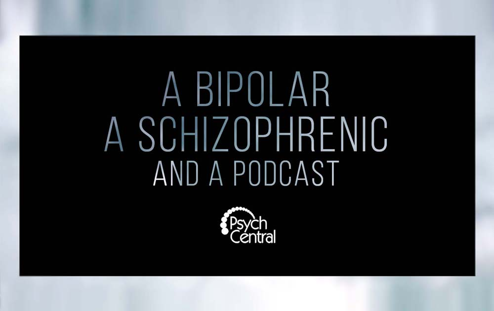 Introducing A Bipolar, a Schizophrenic, and a Podcast 1