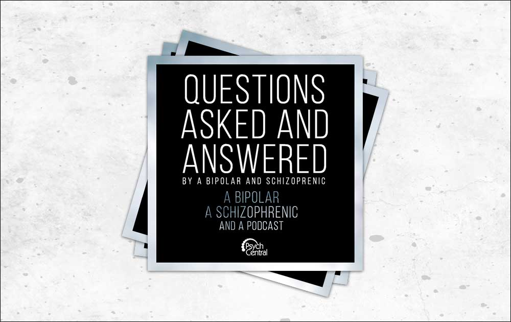 Podcast ep 2: he said/she said: questions from a bipolar and a schizophrenic 1