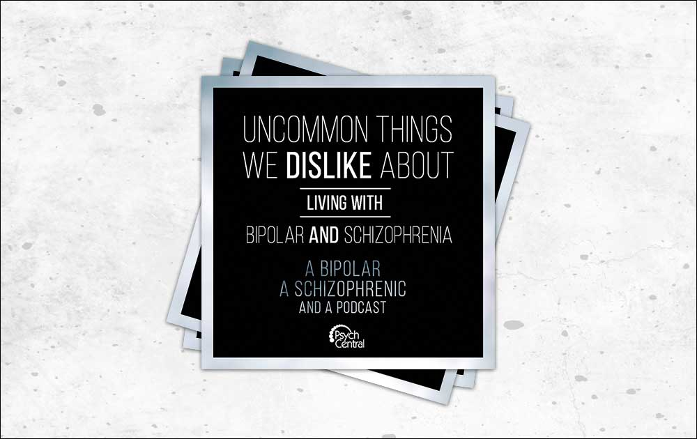 Podcast Ep 4: Uncommon Things We Dislike About Living with Bipolar and Schizophrenia 23