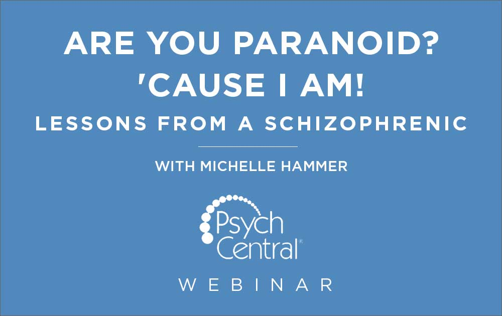 Are You Paranoid? 'Cause I Am! Lessons From a Schizophrenic - Webinar with Michelle Hammer 19