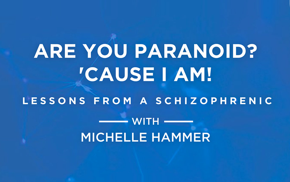 Are You Paranoid? 'Cause I Am! Lessons From a Schizophrenic 11