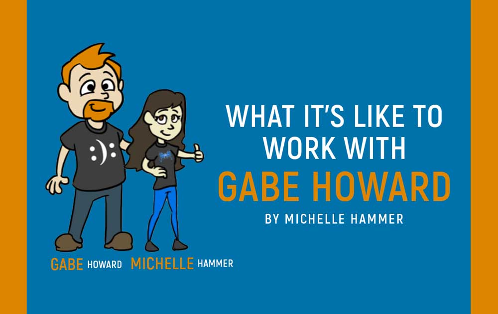 What it's like to work with gabe howard 1