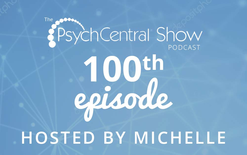 Michelle hosts the 100th podcast of the psychcentral show! 1