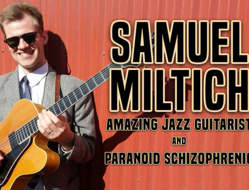 Samuel Miltich, Amazing Jazz Guitarist and Paranoid Schizophrenic