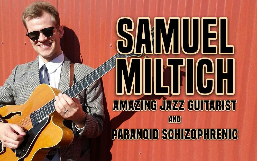 Samuel Miltich, Amazing Jazz Guitarist and Paranoid Schizophrenic, Schizophrenic.NYC Mental Health Clothing Brand