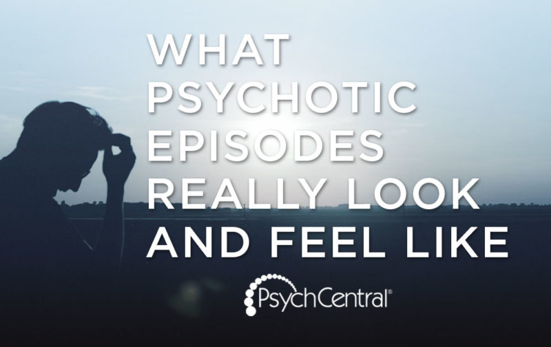 What Psychotic Episodes Really Look And Feel Like Schizophrenic