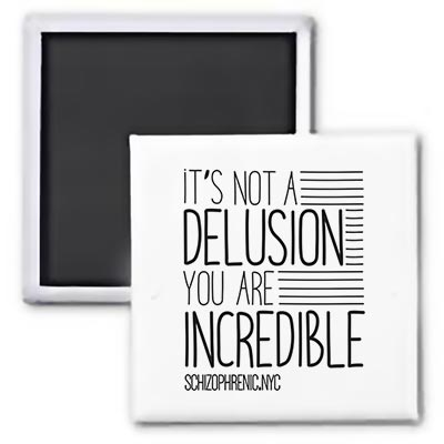 It's Not A Delusion. You Are Incredible - Magnet