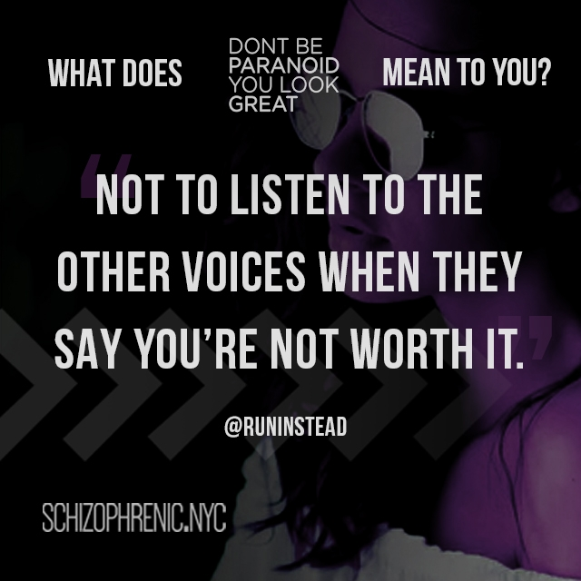 not to listen to the other voices when they say you're not worth it