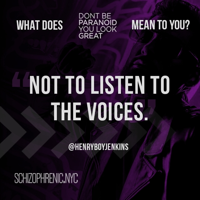 not to listen to the voices
