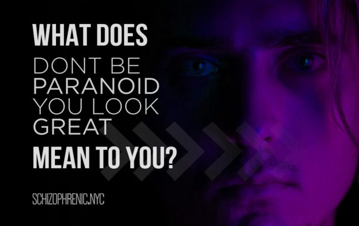 "What Does ""Don't Be Paranoid, You Look Great"" Mean To You?"