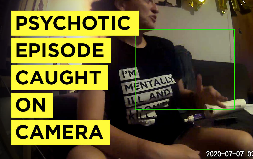 Psychotic Episode Caught On Camera 1