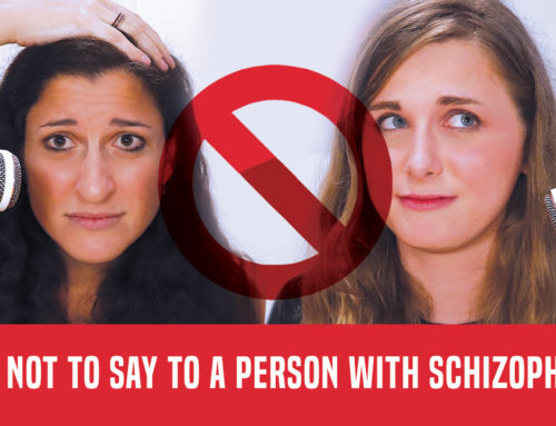 What NOT To Say To Someone With Schizophrenia