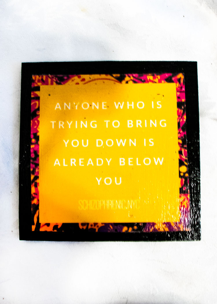 Anyone who is trying to bring you down is already below you - coaster
