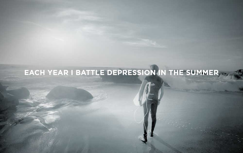 Every year i battle depression in the summer
